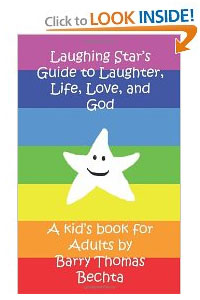 Laughing Star's Guide to Laughter, Life, Love, and God by Barry Bechta Paperback